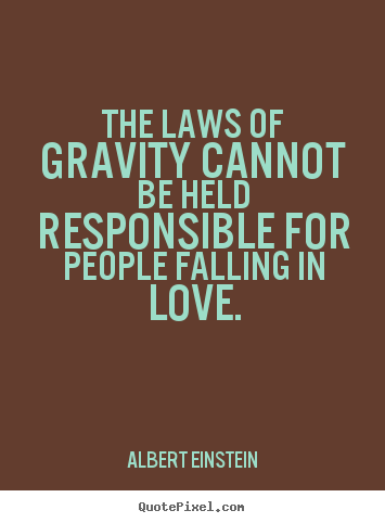 Quotes about love - The laws of gravity cannot be held ...