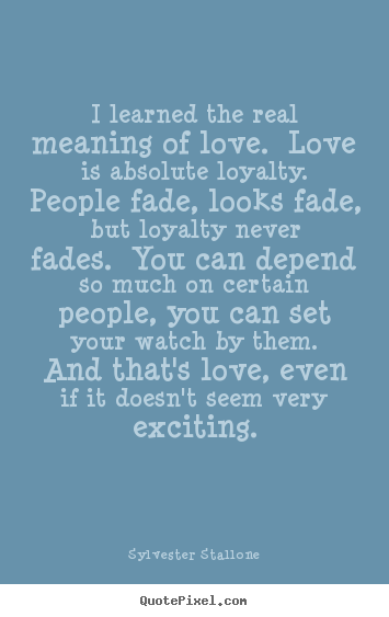 Quotes about love - I learned the real meaning of love. love is ...