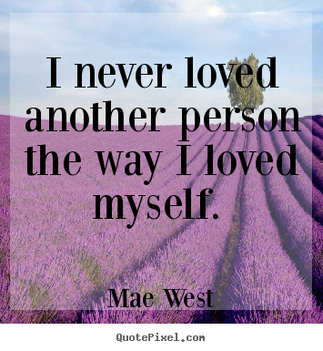 How to make picture quotes about love - I never loved another person the way i loved myself...