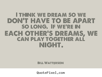 Quotes About Dreams And Love Glamorous Quotes About Love  I Think We Dream So We Don't Have To Be Apart