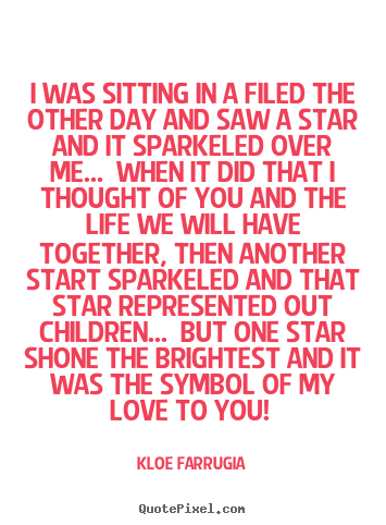 Kloe Farrugia picture sayings - I was sitting in a filed the other day and saw a star.. - Love quote