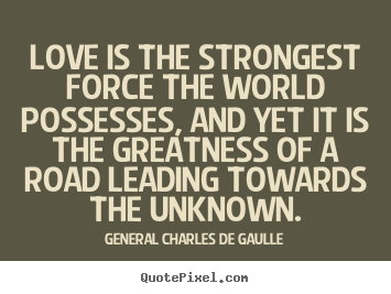 Quote about love - Love is the strongest force the world possesses, and yet it is the..