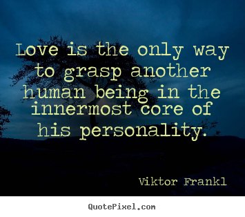 Love quotes - Love is the only way to grasp another human being in the innermost..