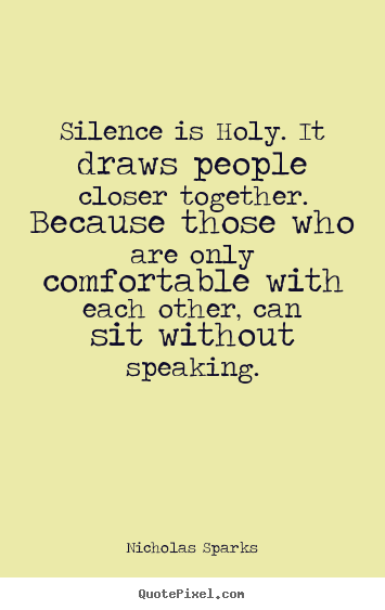 Design picture sayings about love - Silence is holy. it draws people ...