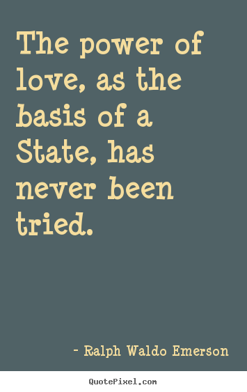 Design picture quotes about love - The power of love, as the basis of ...
