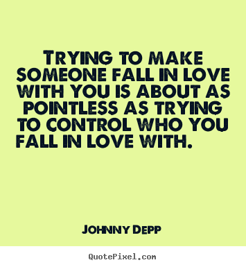 Love quotes - Trying to make someone fall in love with you is..