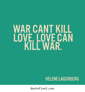 Quotes About Love Kills : Battle Slogans Related Keywords & Suggestions - Battle Slogans Long ...