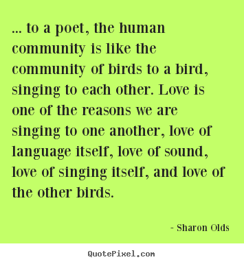 Customize pictures sayings about love - ... to a poet, the human community is like the community of birds to..