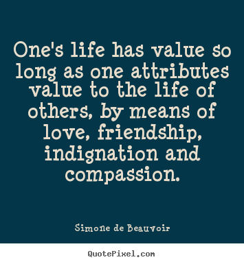 Customize poster sayings about love - One's life has value so long as one attributes..