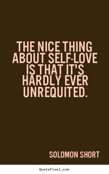 The Nice Thing About Self-love Is That