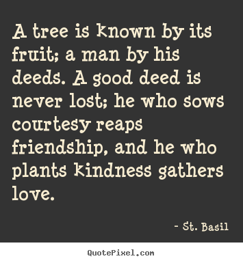 Diy picture quotes about love - A tree is known by its fruit; a man by his deeds. a..