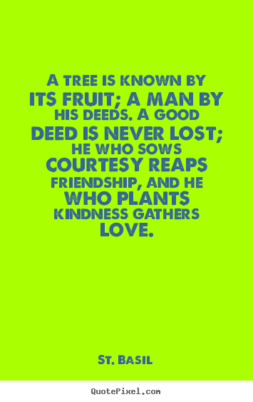 St. Basil picture quote - A tree is known by its fruit; a man by his deeds. a good.. - Love quotes