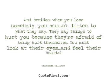 Tennessee Williams poster quotes - And besides, when you love somebody, you mustn't listen.. - Love quotes