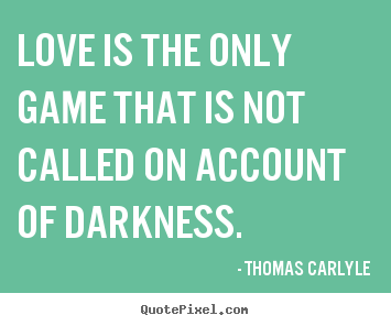 Love quote - Love is the only game that is not called..