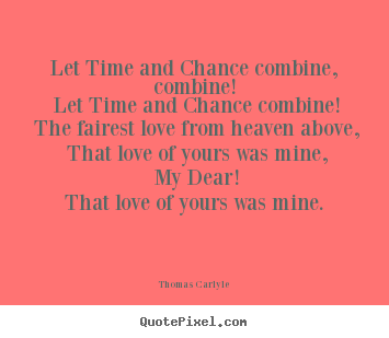 How to design picture quote about love - Let time and chance combine, combine! let..