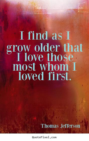I Find As I Grow Older That I Love