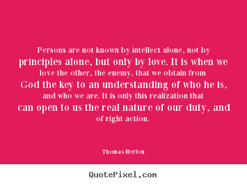 Quote about love - Persons are not known by intellect alone, not by principles alone, but..