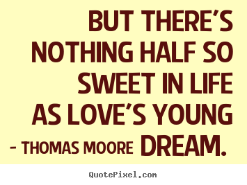 quote about love but there 39 s nothing half so sweet in