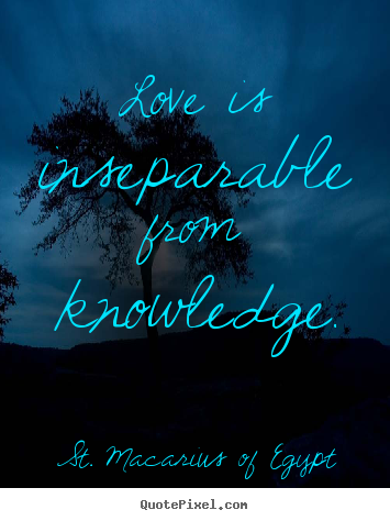 Love quote - Love is inseparable from knowledge.