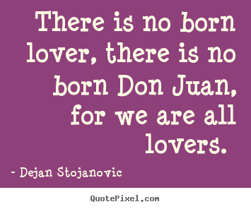 Love quotes - There is no born lover, there is no born don juan, for we are all..