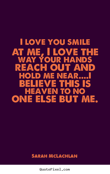 image quotes about love - I love you smile at me, i love the way ...