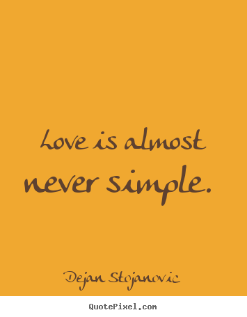 Simple Quotes About Love Delectable Love Is Almost Never Simpledejan Stojanovic Love Quotes