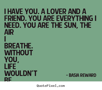love quote i have you a lover and a friend you are