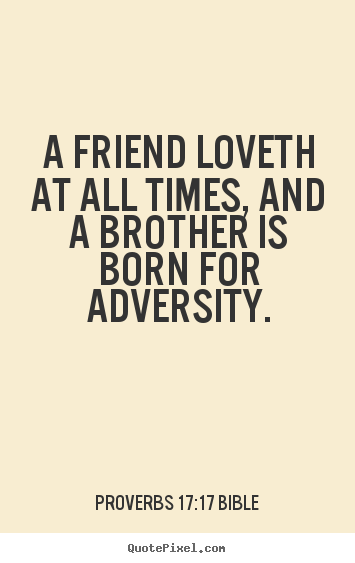 Proverbs 17:17 Bible poster quotes - A friend loveth at all times, and a brother is born.. - Love quotes