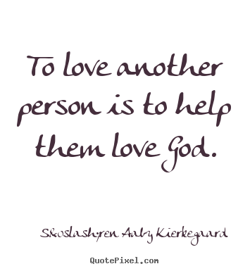 Quote about love - To love another person is to help them love god.