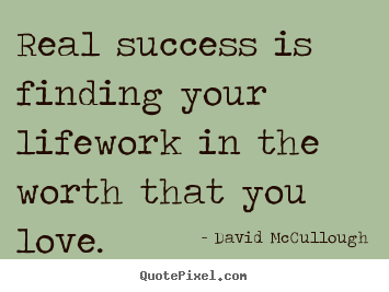 Make custom picture quote about love - Real success is finding your lifework in the worth that you..