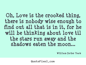 Quotes About Love   Oh, Love Is The Crooked Thing, There Is Nobody Wise