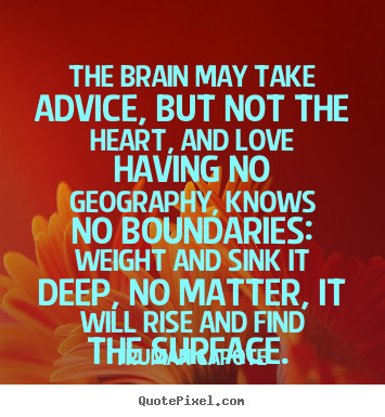 Marvelous Design Your Own Image Quotes About Love   The Brain May Take Advice, But Not