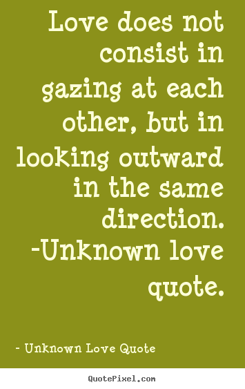 Design custom picture sayings about love - Love does not consist in gazing at each other, but..