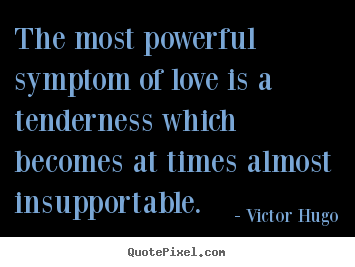 Love quotes - The most powerful symptom of love is a tenderness..