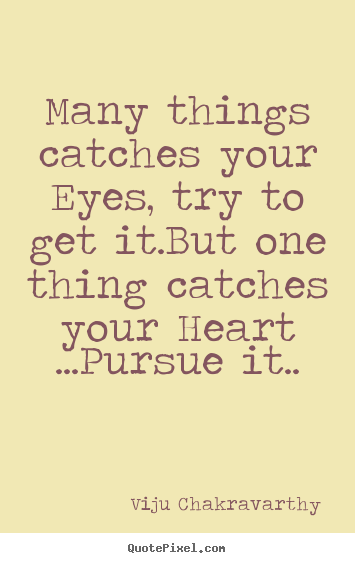 Design your own picture quotes about love - Many things catches your eyes, try to get it.but one..