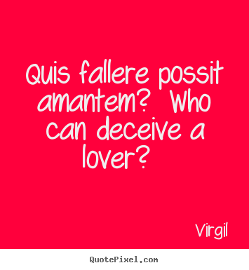 Virgil picture sayings - Quis fallere possit amantem?  who can deceive a lover?   - Love quote