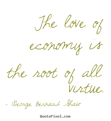 Love sayings - The love of economy is the root of all virtue.