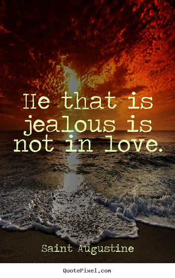 Love quotes - He that is jealous is not in love.