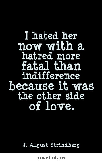 Create Pictures Sayings About Love I Hated Her Now With A Hatred Enchanting Hatred Quotes For Her