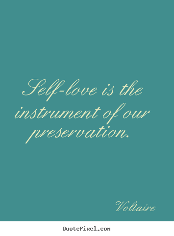 Make custom picture quotes about love - Self-love is the instrument of our preservation.