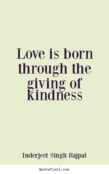 Giving Love Quotes Fascinating Quotes About Love  Love Is Born Through The Giving Of Kindness