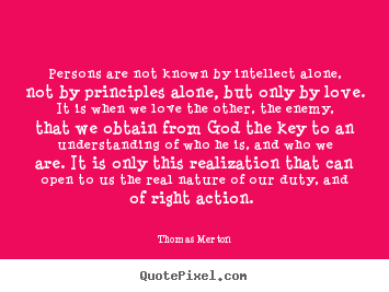 Make picture quotes about love - Persons are not known by intellect alone, not by..