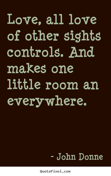 Design your own picture quotes about love - Love, all love of other sights controls. and makes one..