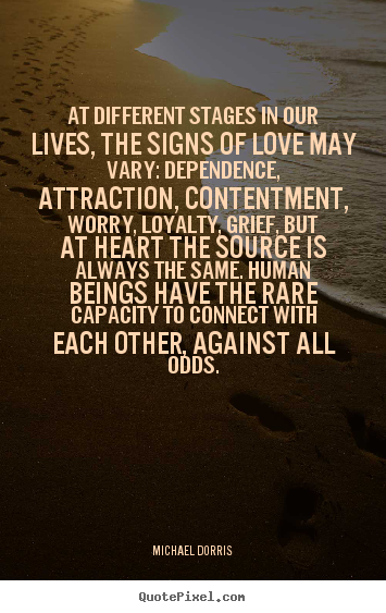 Create custom picture quote about love - At different stages in our lives, the signs of love may..