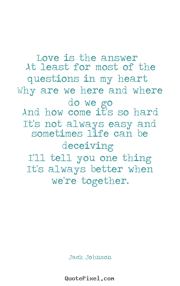 Jack Johnson picture quote - Love is the answer at least for most of the questions in my.. - Love quotes