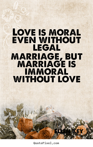 Design custom picture quotes about love - Love is moral even without legal marriage,..