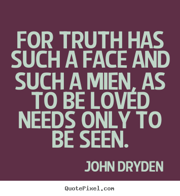 Quotes about love - For truth has such a face and such a mien, as to..