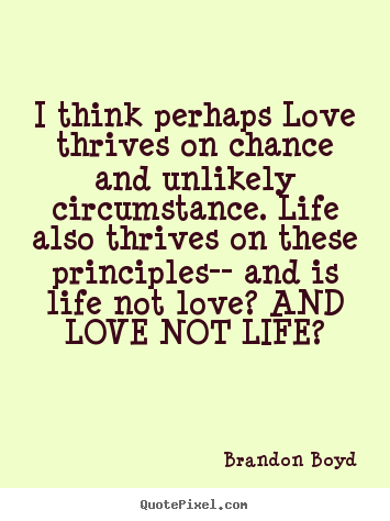 quotes about love i think perhaps love thrives on chance