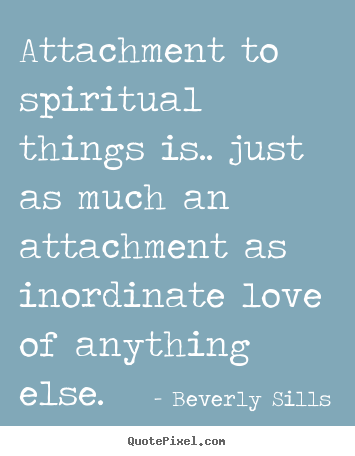 Love quote - Attachment to spiritual things is.. just as..