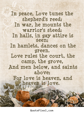 In peace, love tunes the shepherd's reed; in war, he mounts the.. Walter Scott great love quote